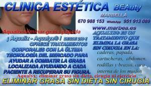 CLINICA ESTÉTICA MARBELLA ofrece :ELIMINACION GRASAS MARBELLA | COMO ELIMINAR QUITAR | REDUCIR |GRASA LOCALIZADA | SIN CIRUGIA DEL: ABDOMEN | CELULITIS | CADERAS | ABDOMINAL | PAPADA | CARTUCHERAS | CADERAS | ABDOMEN | RODILLAS | BRAZOS | CARA INTERNA DE LOS MUSLOS | FLANCOS FUNDAMENTALMENTE EN MARBELLA